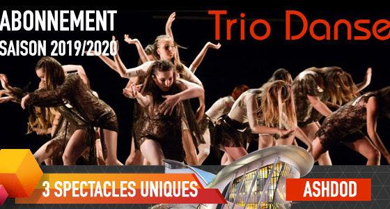 ABONNEMENT TRIO DANSE - ASHDOD